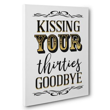 Custom Made Kissing Your Thirties Goodbye 40th Birthday Canvas Wall Art