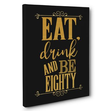 Custom Made Eat Drink And Be Eighty Birthday Canvas Wall Art