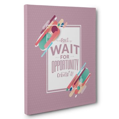 Custom Made Don'T Wait For Opportunity Canvas Wall Art