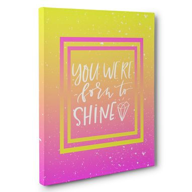 Custom Made You Were Born To Shine Canvas Wall Art