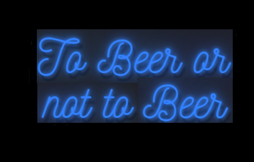 Custom Made To Beer Or Not To Beer Neon Sign