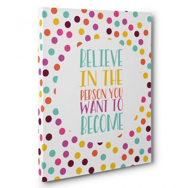 Custom Made Believe In The Person You Want To Become Canvas Wall Art